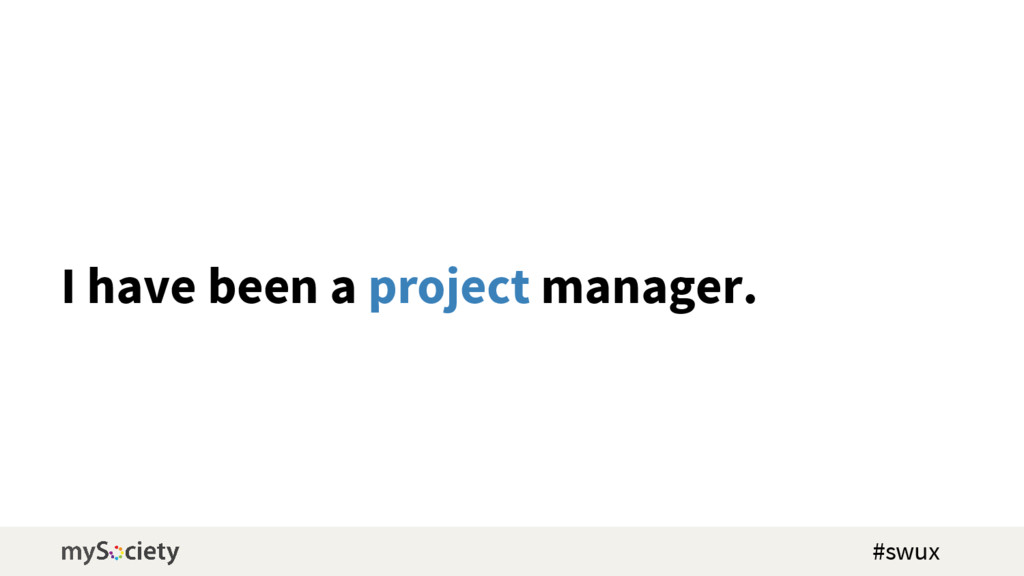I have been a project manager. #swux