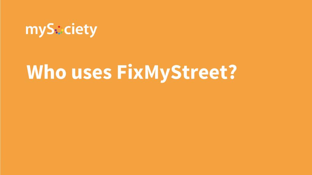 Who uses FixMyStreet?