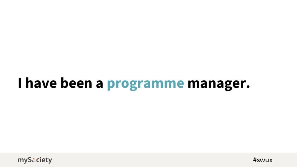 I have been a programme manager. #swux