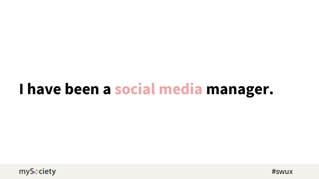 I have been a social media manager. #swux