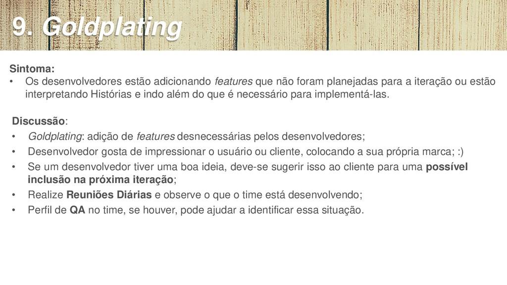 Discussão: • Goldplating: adição de features de...