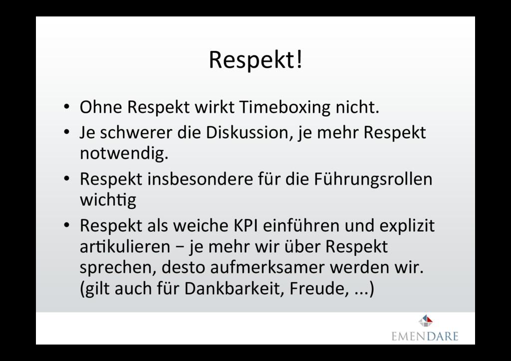 Respekt! • Ohne Respekt wirkt Timeboxing nicht...