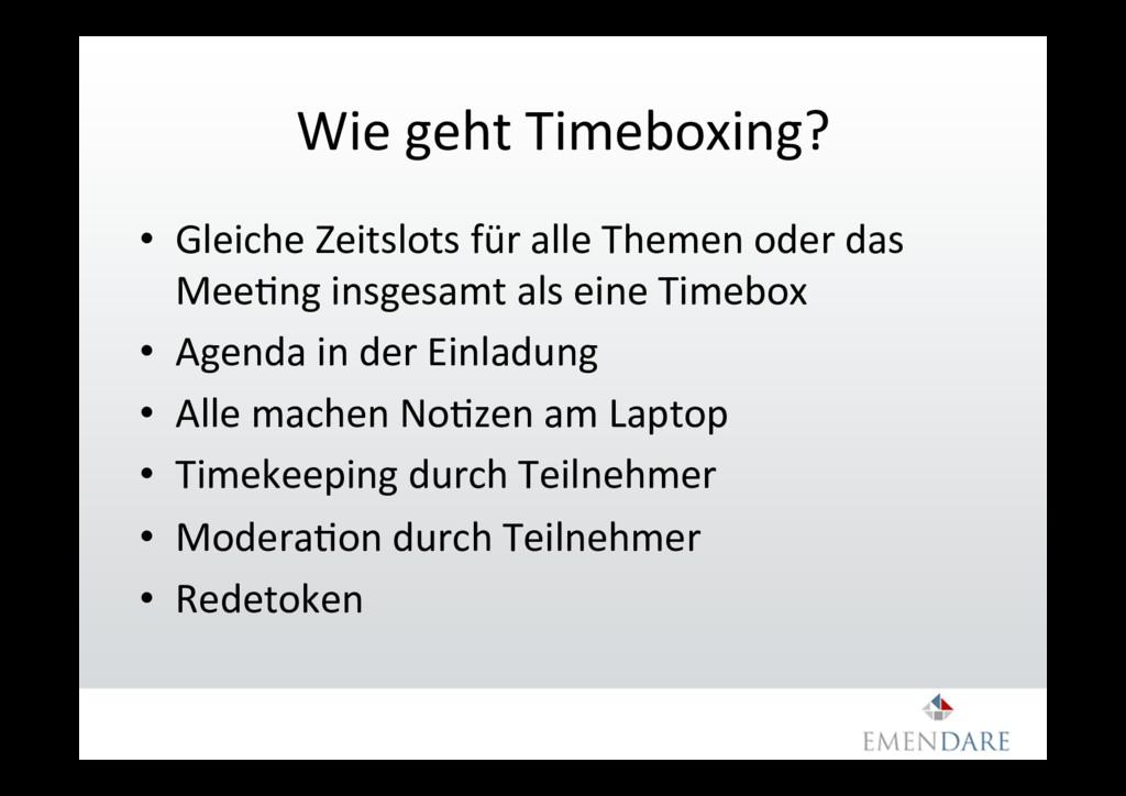 Wie geht Timeboxing? • Gleiche Zeitslots für a...
