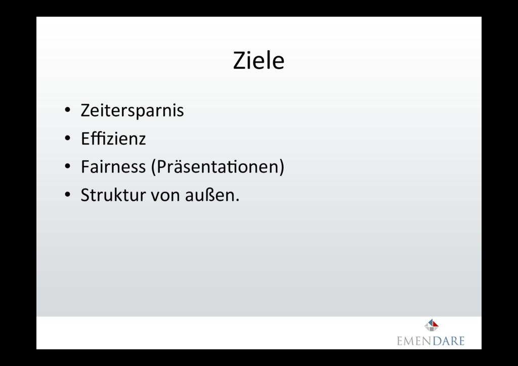 Ziele • Zeitersparnis • Effizienz • Fairness (...