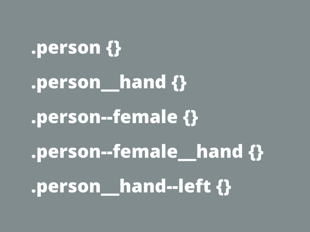 .person {} .person__hand {} .person--female {} ...