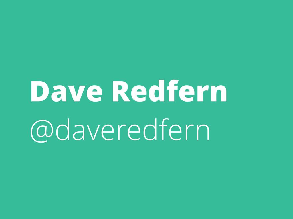 Dave Redfern @daveredfern