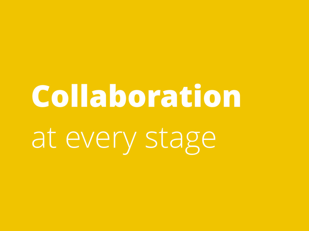 Collaboration at every stage