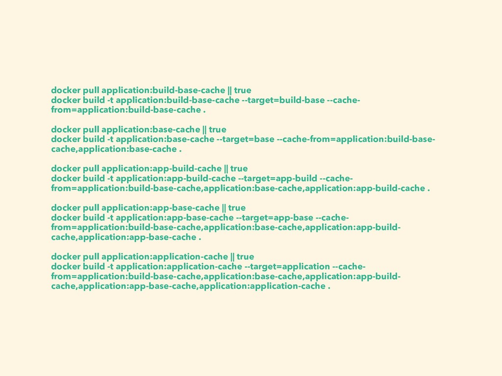 docker pull application:build-base-cache || tru...