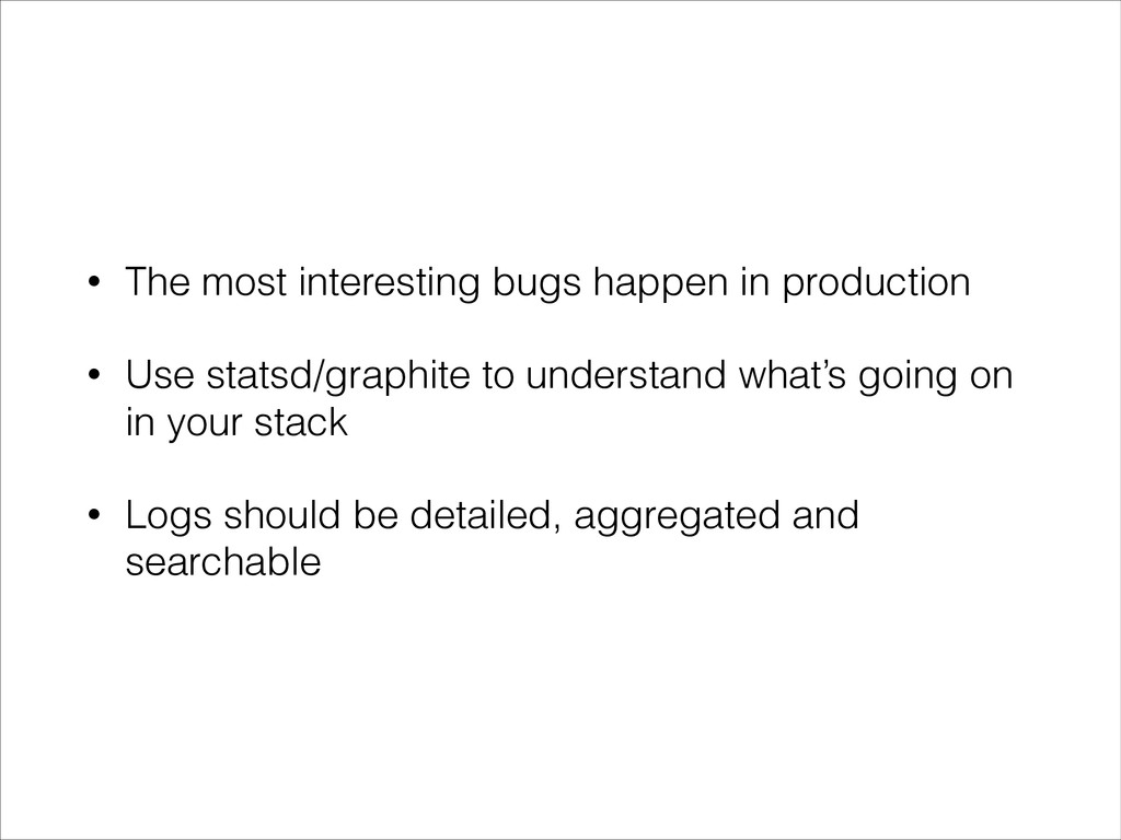 • The most interesting bugs happen in productio...