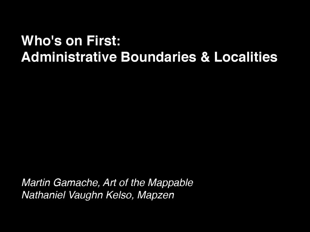 Who's on First: Administrative Boundaries & Loc...