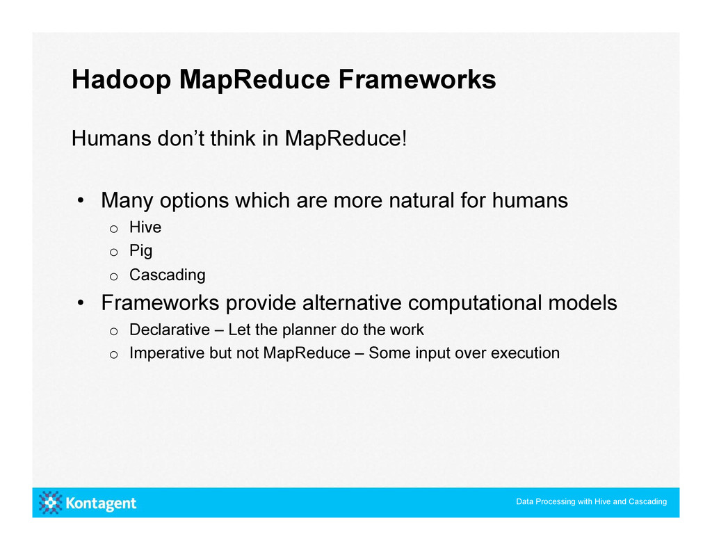 Humans don't think in MapReduce! • Many option...