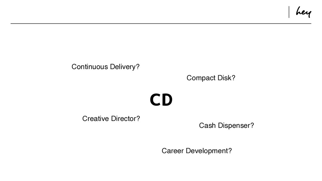 ɹ ɹ CD Continuous Delivery? Compact Disk? Creat...