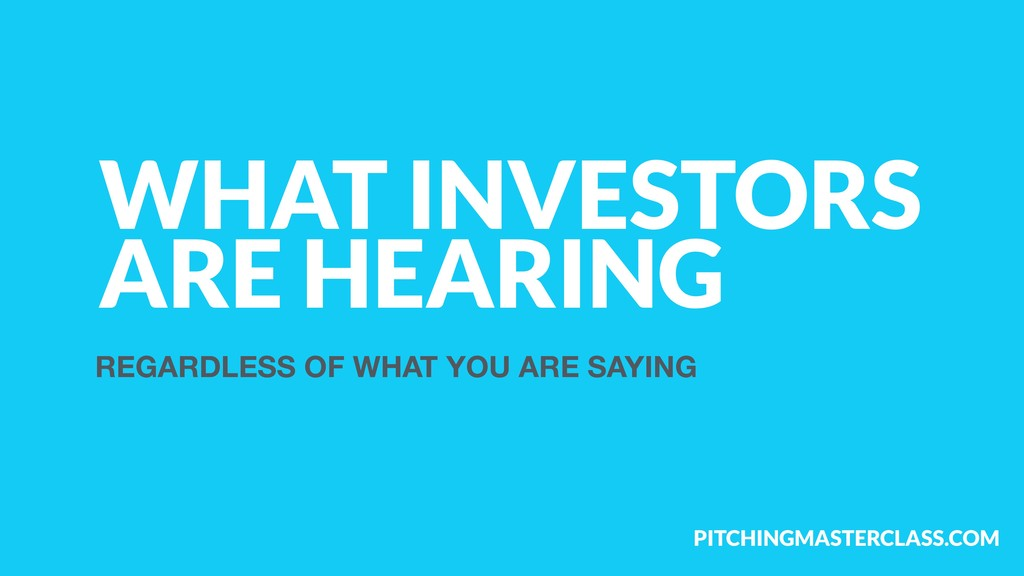 PITCHINGMASTERCLASS.COM WHAT INVESTORS ARE HEAR...