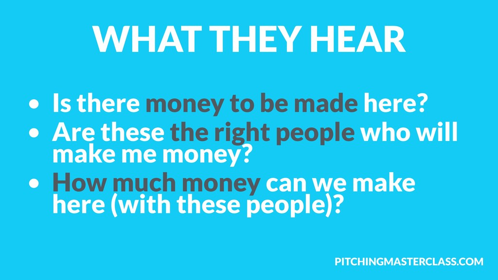 PITCHINGMASTERCLASS.COM WHAT THEY HEAR • Is the...