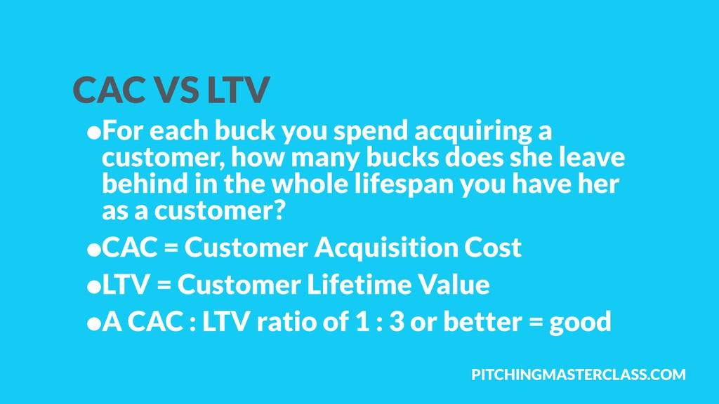PITCHINGMASTERCLASS.COM CAC VS LTV •For each bu...