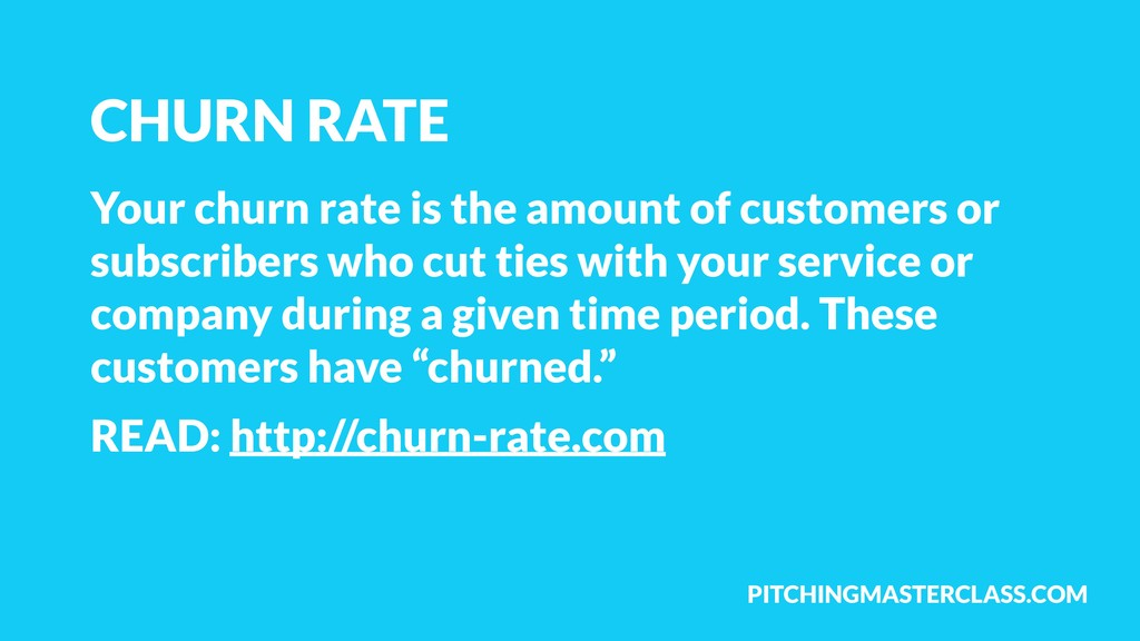 PITCHINGMASTERCLASS.COM Your churn rate is the ...