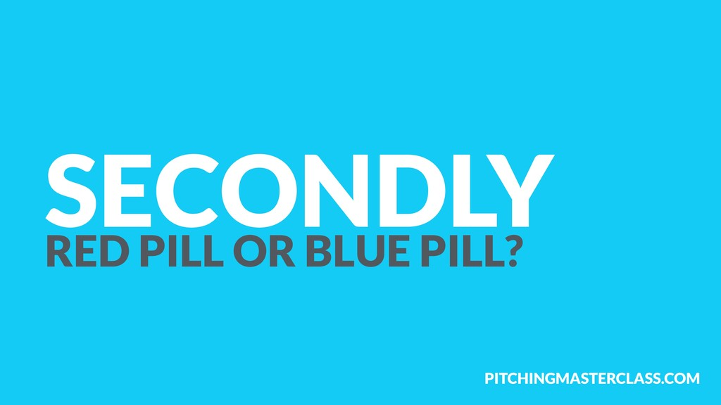 PITCHINGMASTERCLASS.COM SECONDLY RED PILL OR BL...