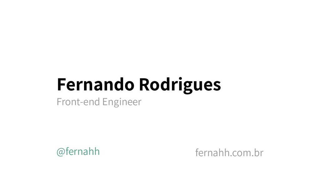 Fernando Rodrigues Front-end Engineer @fernahh ...