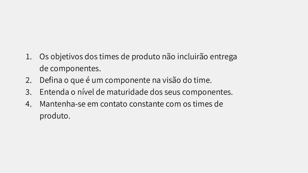 1. Os objetivos dos times de produto não inclui...