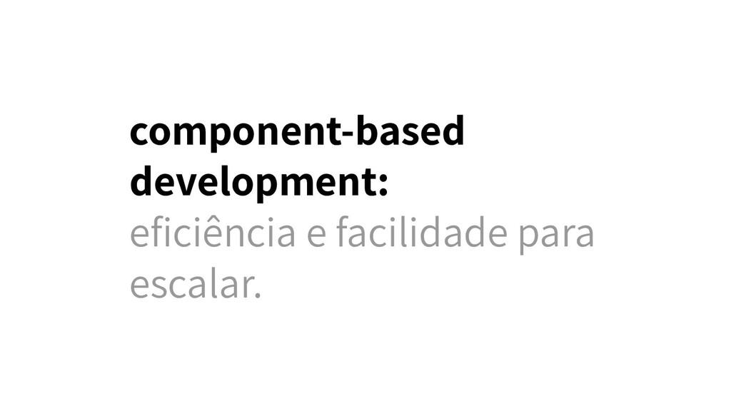component-based development: eficiência e facili...