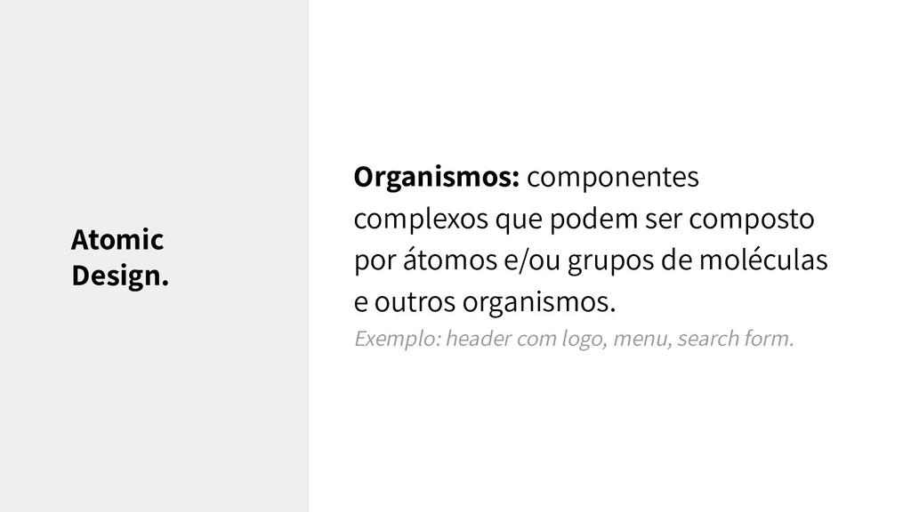 Organismos: componentes complexos que podem ser...