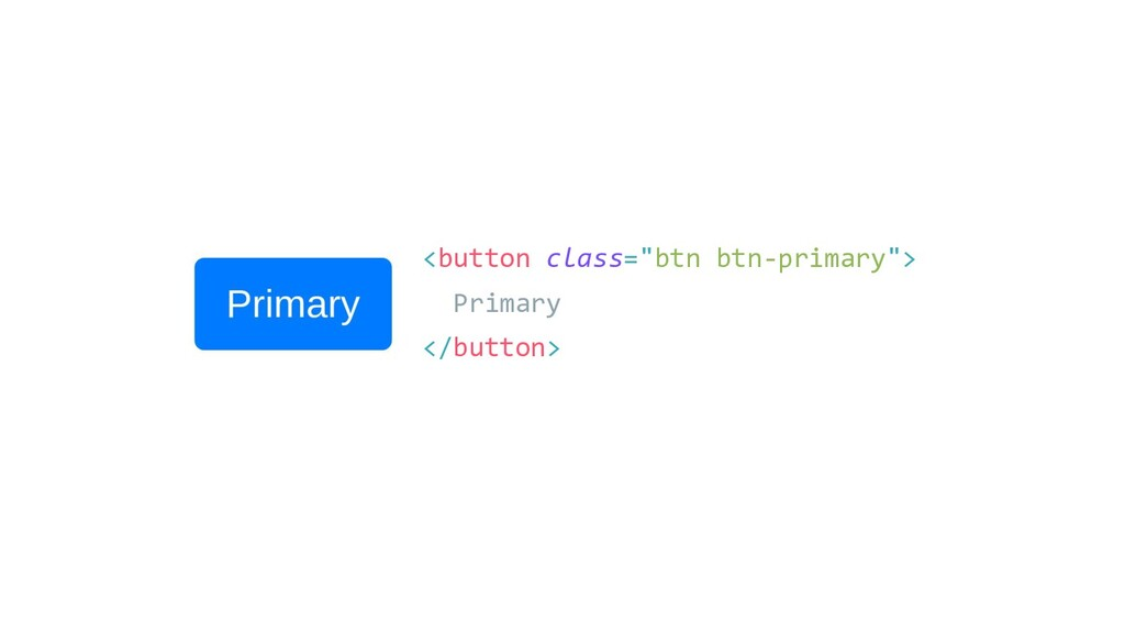 "<button class=""btn btn-primary""> Primary </butt..."