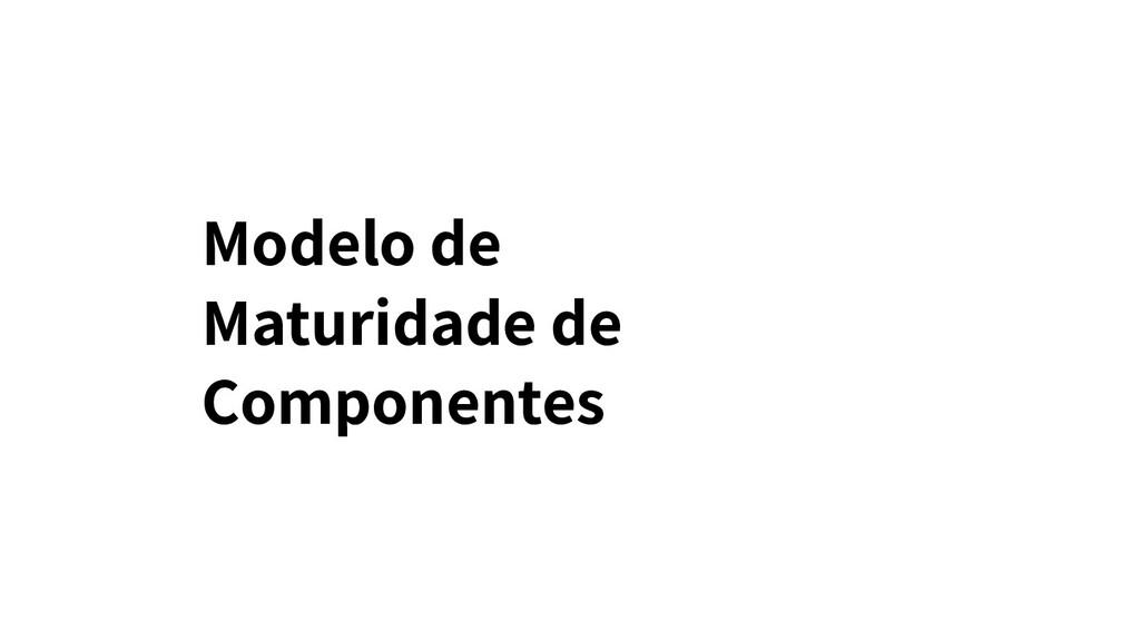 Modelo de Maturidade de Componentes