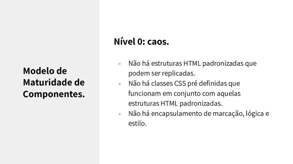 Nível 0: caos. - Não há estruturas HTML padroni...
