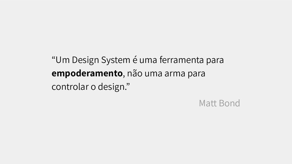 """""""Um Design System é uma ferramenta para empoder..."""