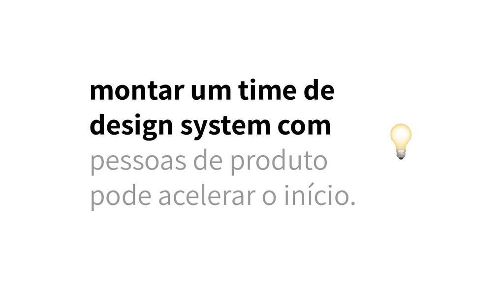 montar um time de design system com pessoas de ...