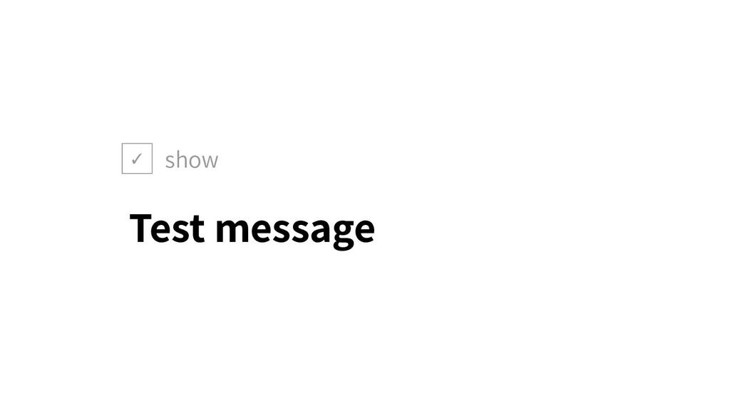 ✓ show Test message