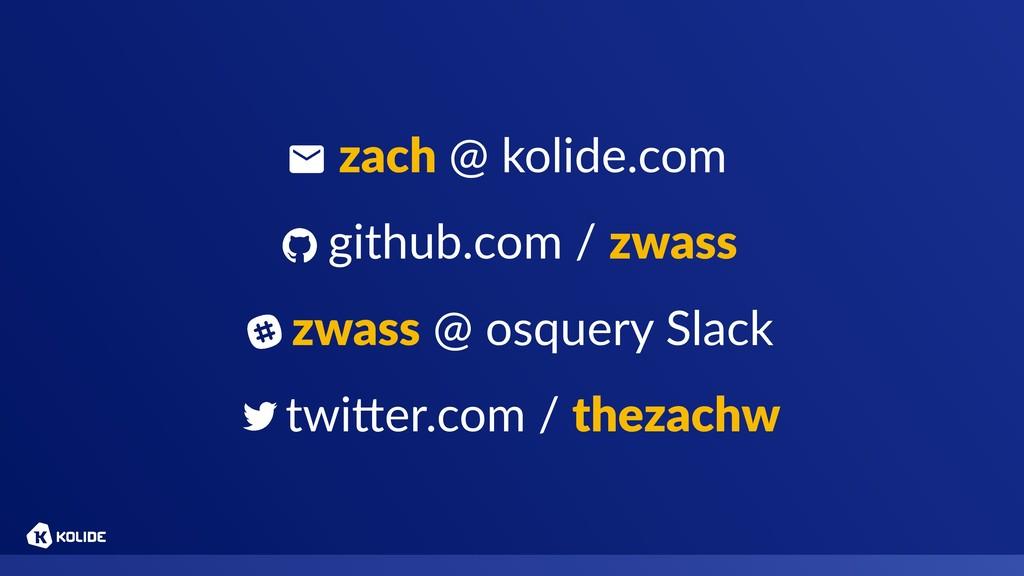 zach @ kolide.com github.com / zwass zwass @ ...