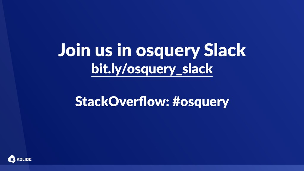 Join us in osquery Slack bit.ly/osquery_slack S...