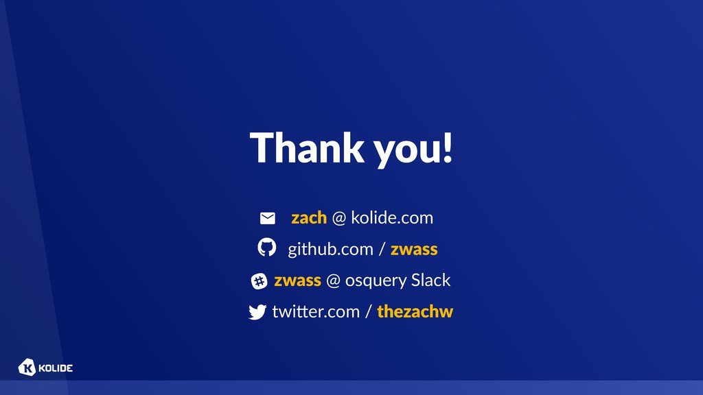 Thank you! zach @ kolide.com github.com / zwas...