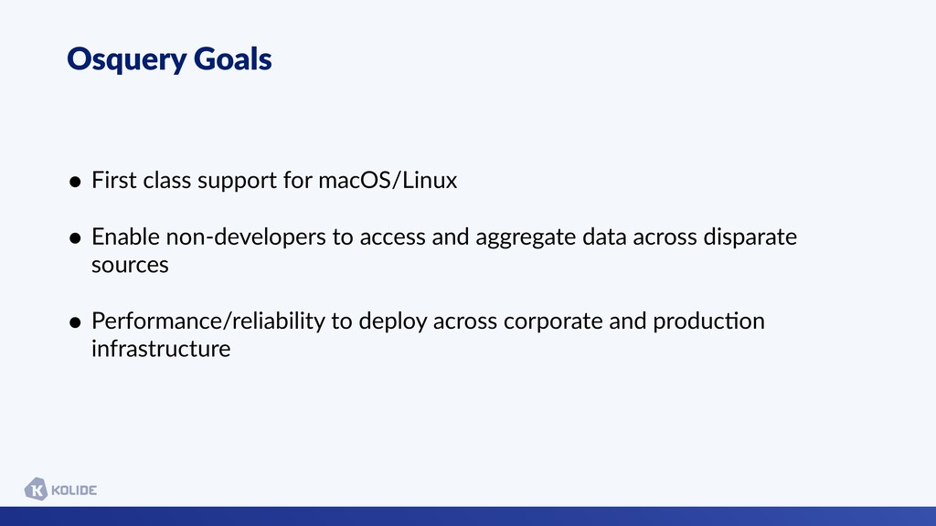 Osquery Goals • First class support for macOS/L...
