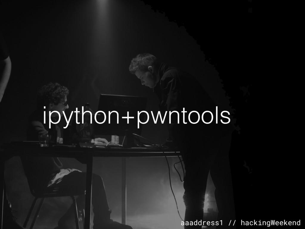 aaaddress1 // hackingWeekend ipython+pwntools
