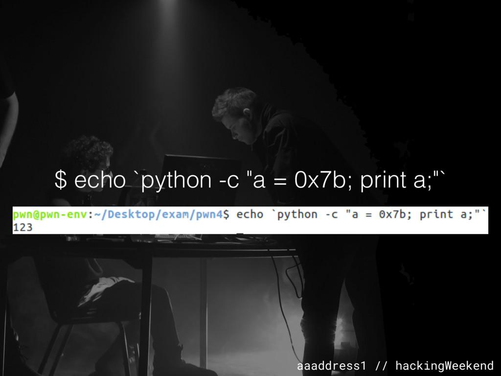 aaaddress1 // hackingWeekend $ echo `python -c ...