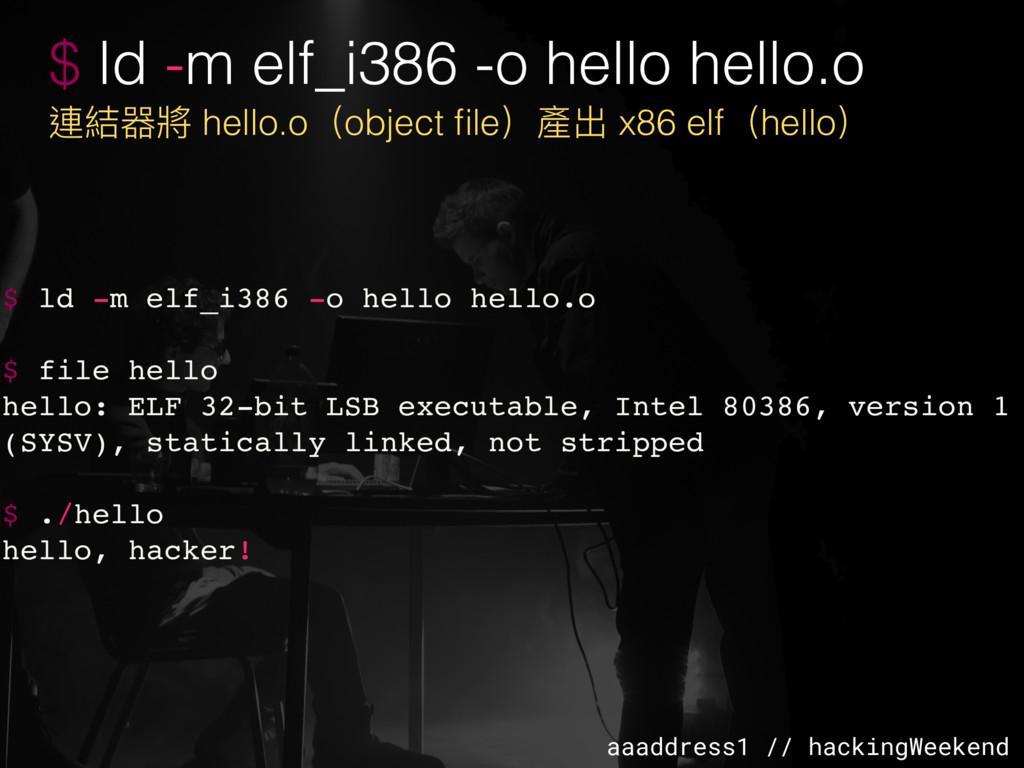 aaaddress1 // hackingWeekend $ ld -m elf_i386 -...
