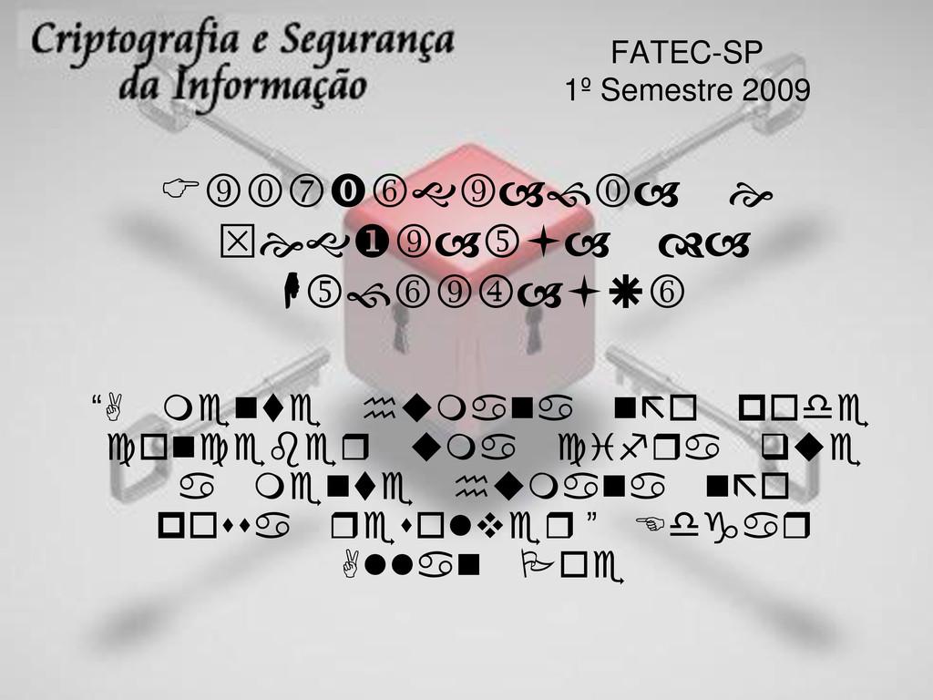 FATEC-SP 1º Semestre 2009 Criptografia e egra...