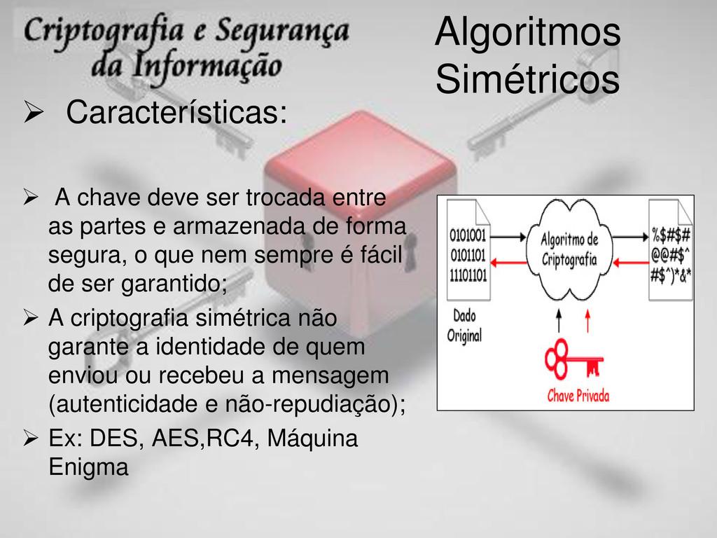 Algoritmos Simétricos  Características:  A ch...