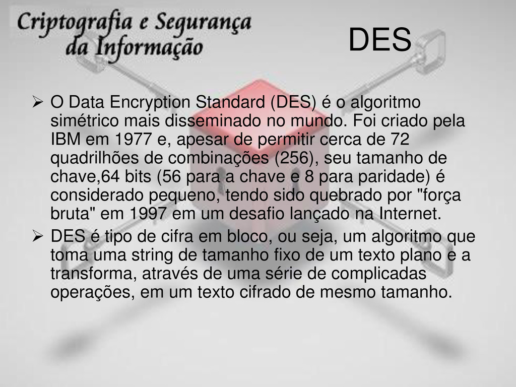 DES  O Data Encryption Standard (DES) é o algo...