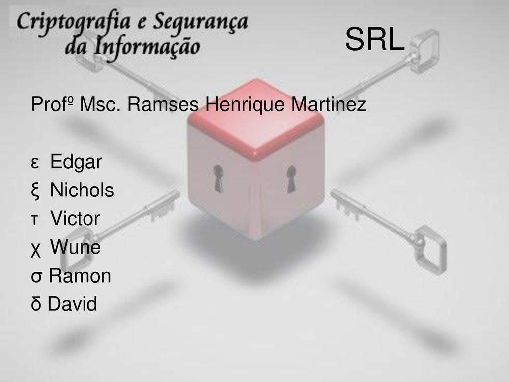 SRL Profº Msc. Ramses Henrique Martinez ε Edgar...