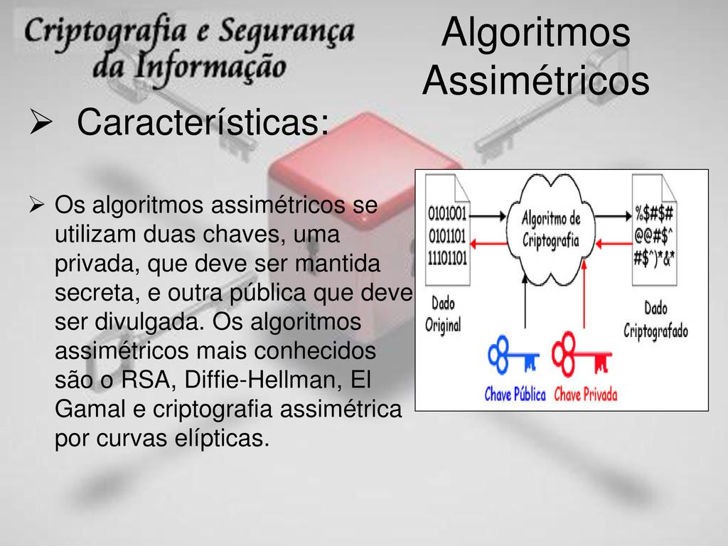 Algoritmos Assimétricos  Características:  Os...