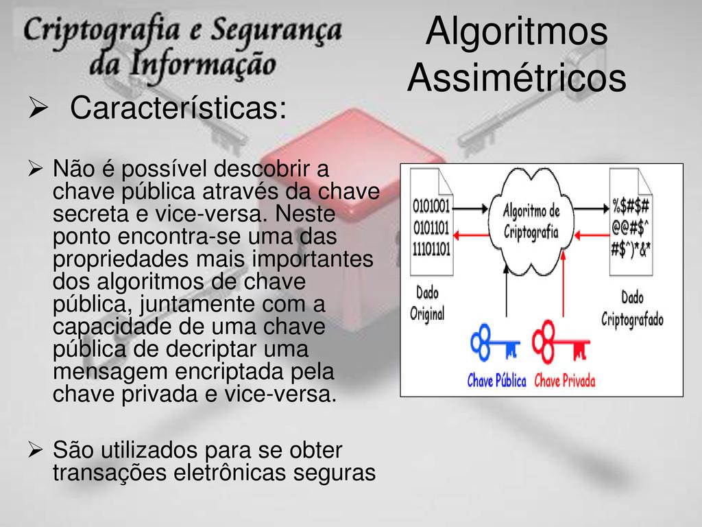 Algoritmos Assimétricos  Características:  Nã...