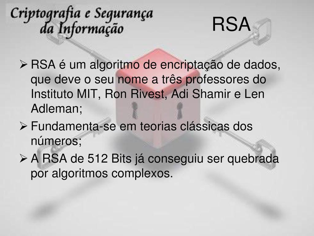 RSA  RSA é um algoritmo de encriptação de dado...
