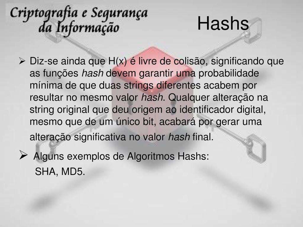 Hashs  Diz-se ainda que H(x) é livre de colisã...