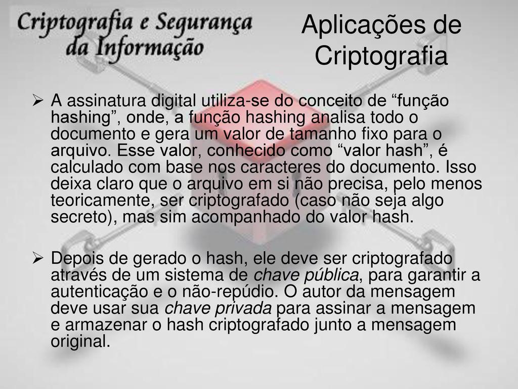 Aplicações de Criptografia  A assinatura digit...