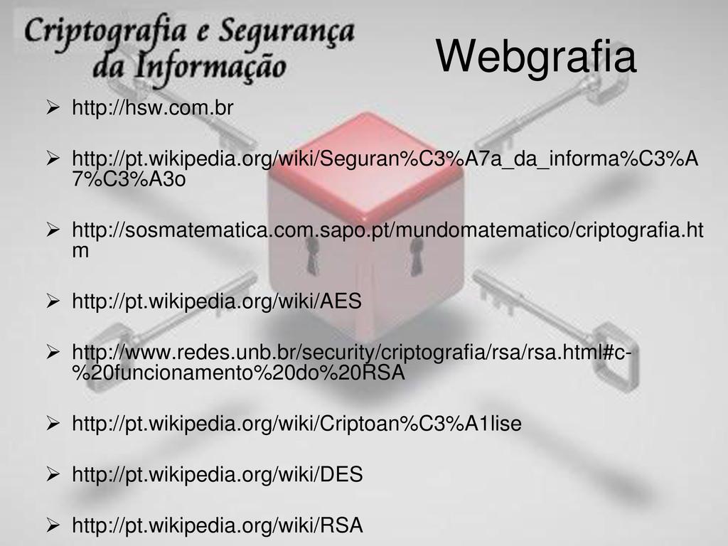 Webgrafia  http://hsw.com.br  http://pt.wikip...