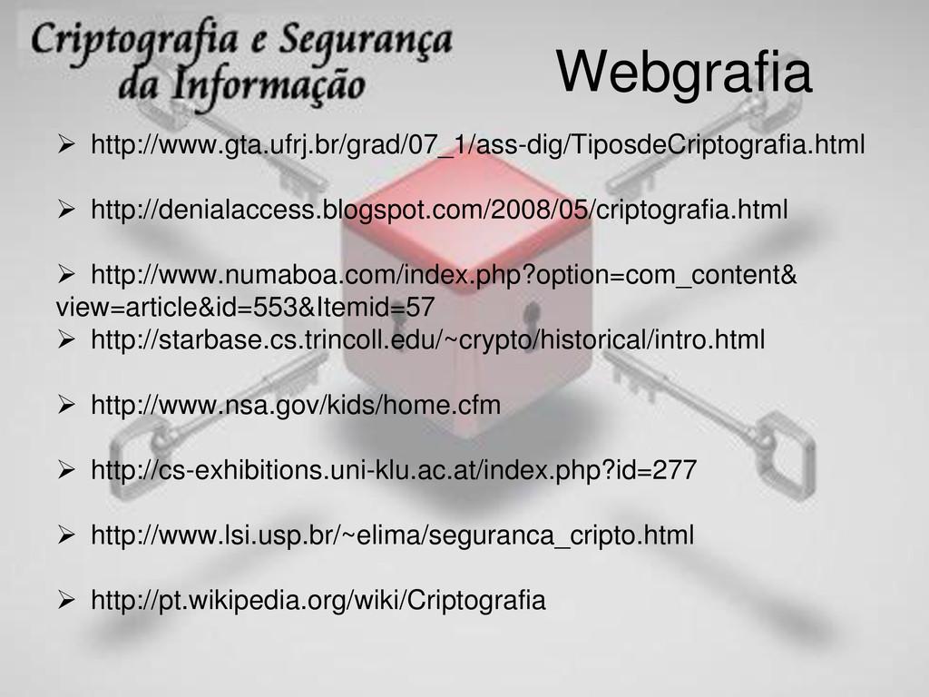 Webgrafia  http://www.gta.ufrj.br/grad/07_1/as...