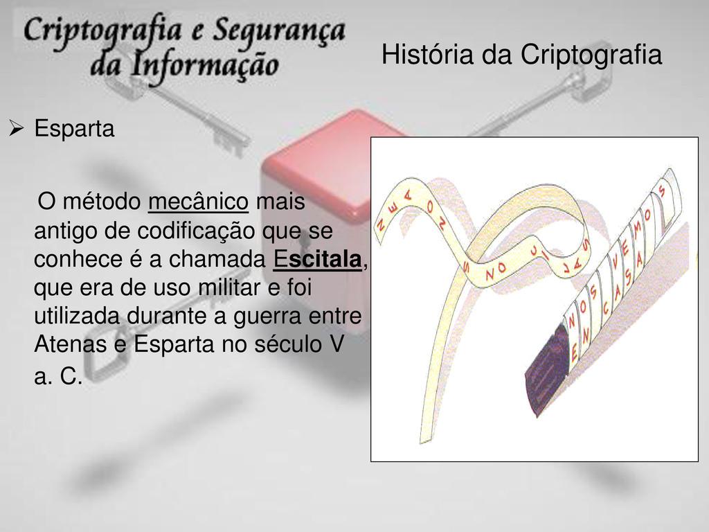 História da Criptografia  Esparta O método mec...